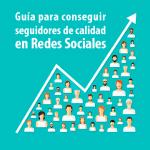 Cómo conseguir seguidores de calidad en Redes Sociales – Guía Completa