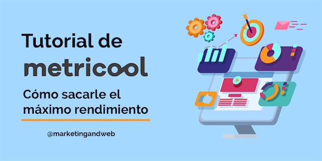 Metricool: Tutorial de la herramienta para gestionar, medir y analizar tus redes sociales
